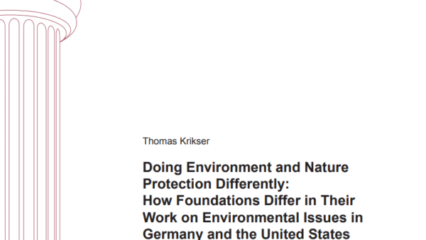 Doing Environment and Nature Protection Differently: How Foundations Differ in Their Work on Environmental Issues in Germany and the United States