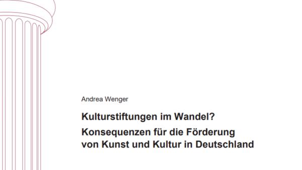 Kulturstiftungen im Wandel? Konsequenzen für die Förderung von Kunst und Kultur in Deutschland