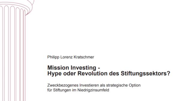 Mission Investing – Hype oder Revolution des Stiftungssektors? Zweckbezogenes Investieren als strategische Option für Stiftungen im Niedrigzinsumfeld