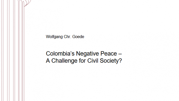 Colombia's Negative Peace – A Challenge for Civil Society? A Dossier on the Struggle of the Global South with its Heritage and Post-Modernization
