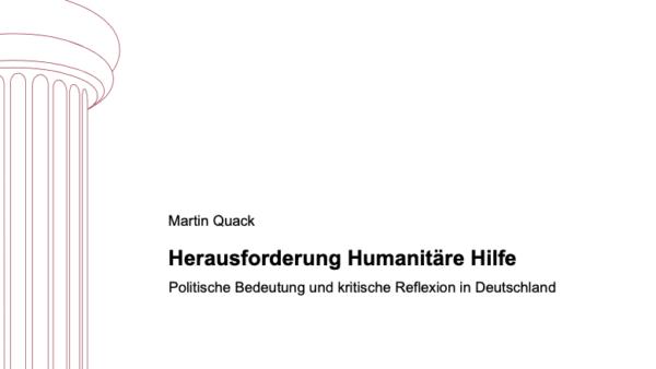 Herausforderung Humanitäre Hilfe. Politische Bedeutung und kritische Reflexion in Deutschland