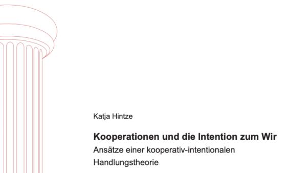 Kooperationen und die Intention zum Wir. Ansätze einer kooperativ-intentionalen Handlungstheorie