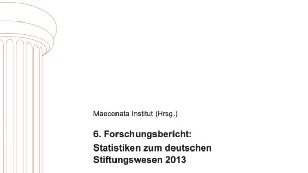 6. Forschungsbericht: Statistiken zum deutschen Stiftungswesen 2013