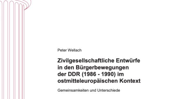 Zivilgesellschaftliche Entwürfe in den Bürgerbewegungen der DDR (1986 – 1990) im ostmitteleuropäischen Kontext