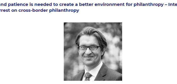 Ambition and patience is needed to create a better environment for philanthropy – Interview with Ludwig Forrest on cross-border philanthropy