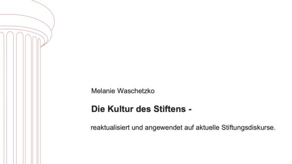 Die Kultur des Stiftens – reaktualisiert und angewendet auf aktuelle Stiftungsdiskurse.