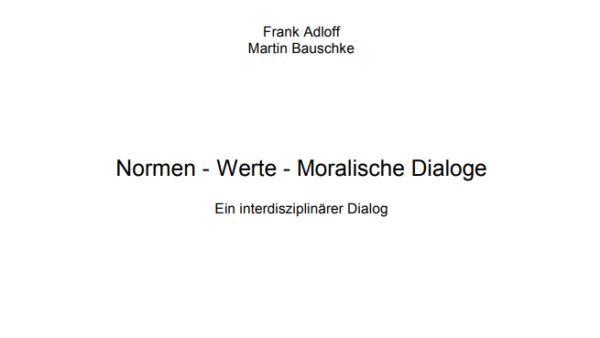 Normen – Werte – Moralische Dialoge. Ein interdisziplinärer Dialog