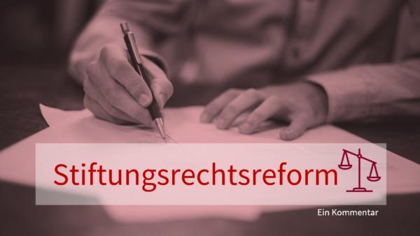 """Zum Stand der """"Stiftungsrechtsreform"""" – Ein Kommentar"""