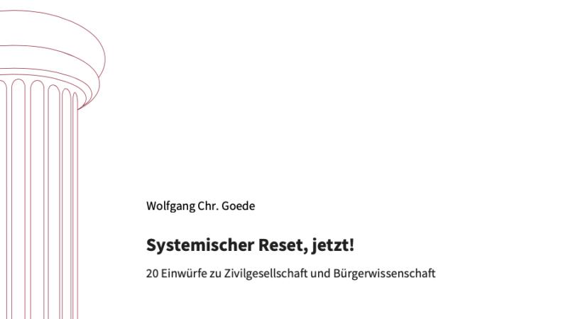 Systemischer Reset, jetzt! 20 Einwürfe zu Zivilgesellschaft und Bürgerwissenschaft